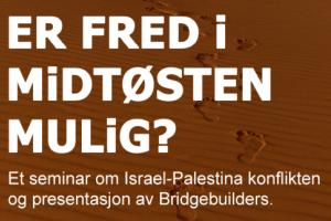 Er fred i Midtøsten mulig? Et seminar om Israel-Palestina konflikten og presentasjon av BridgeBuilders