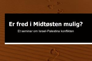 Er fred i Midtøsten mulig? Et seminar om Israel-Palestina konflikten
